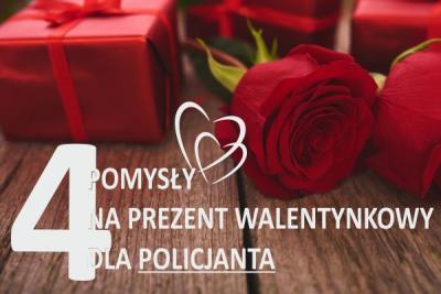 Pomysły Walentynkowe na prezent dla POLICJANTA