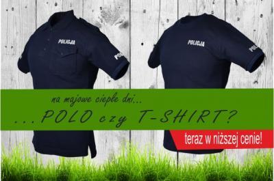 POLO czy T-SHIRT ? ... na majowe ciepłe dni ... dla POLICJI